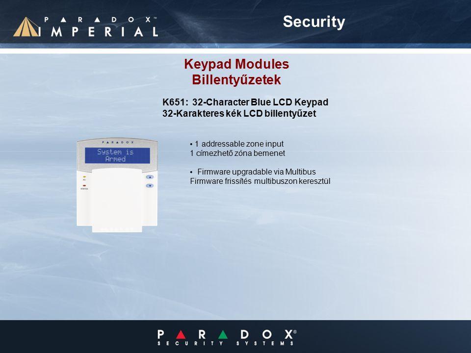 Keypad Modules Billentyűzetek 1 addressable zone input 1 címezhető zóna bemenet Firmware upgradable via Multibus Firmware frissítés multibuszon keresztül Security K651: 32-Character Blue LCD Keypad 32-Karakteres kék LCD billentyűzet