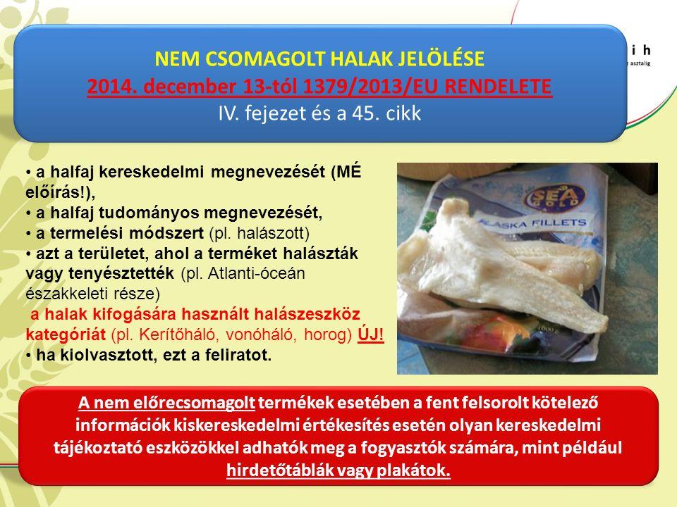 NEM CSOMAGOLT HALAK JELÖLÉSE 2014.december 13-tól 1379/2013/EU RENDELETE IV.