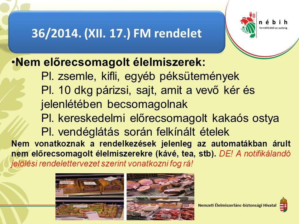 36/2014. (XII. 17.) FM rendelet Nem előrecsomagolt élelmiszerek: Pl.