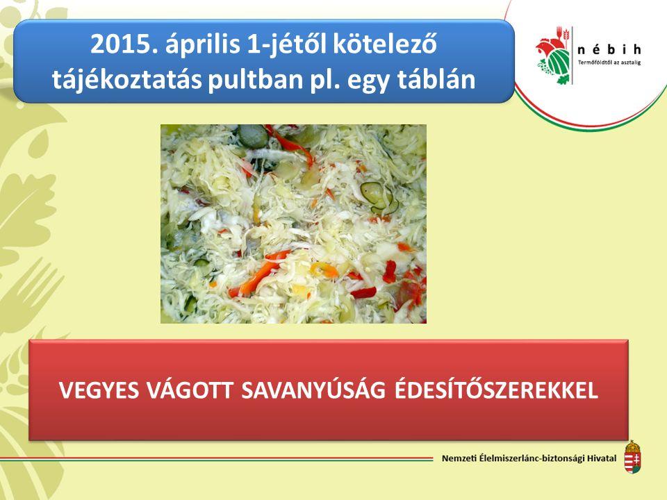 VEGYES VÁGOTT SAVANYÚSÁG ÉDESÍTŐSZEREKKEL 2015. április 1-jétől kötelező tájékoztatás pultban pl.