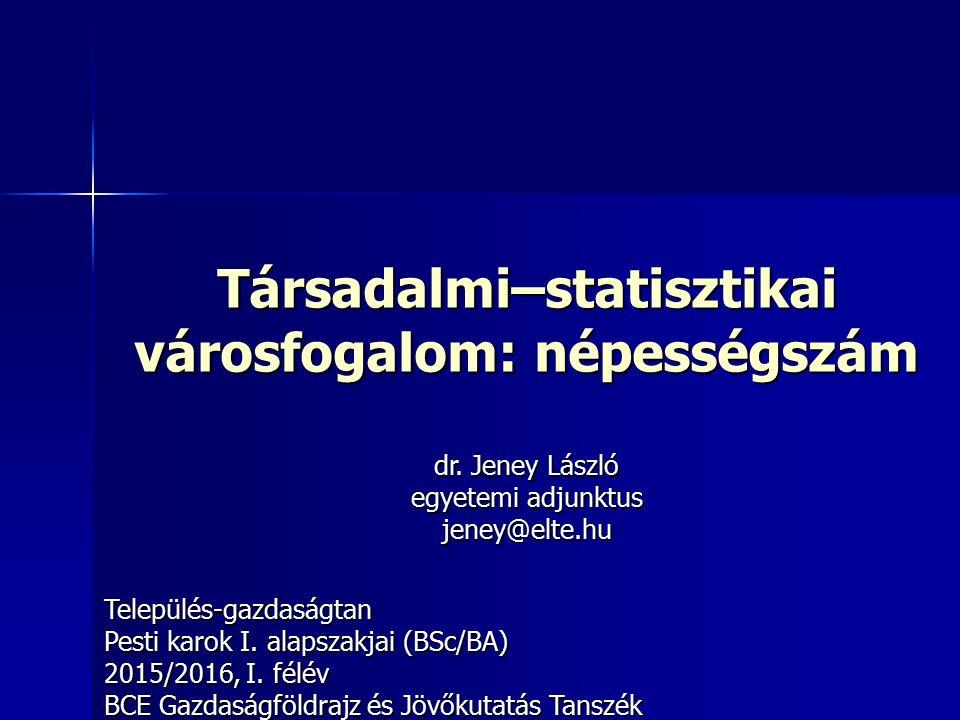 Társadalmi–statisztikai városfogalom: népességszám Település-gazdaságtan Pesti karok I. alapszakjai (BSc/BA) 2015/2016, I. félév BCE Gazdaságföldrajz