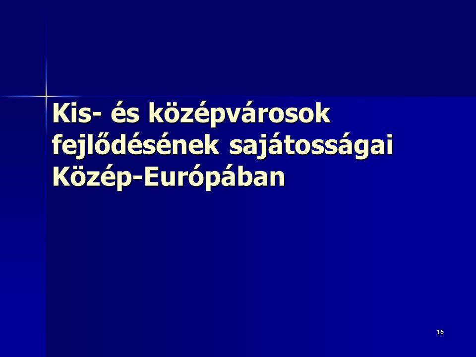 16 Kis- és középvárosok fejlődésének sajátosságai Közép-Európában