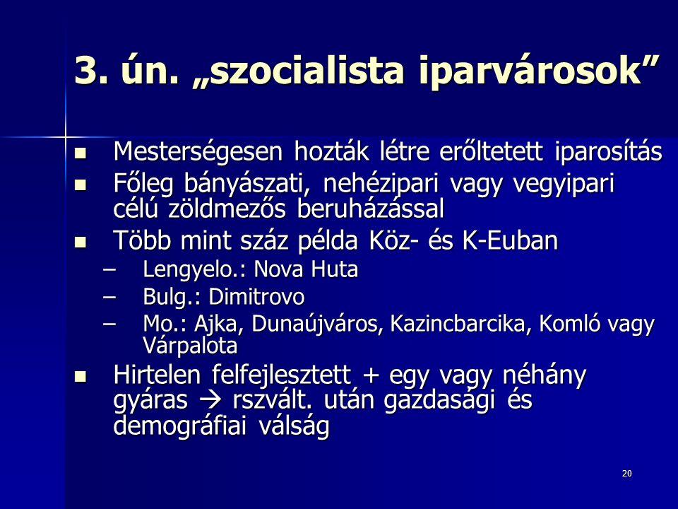 """20 3. ún. """"szocialista iparvárosok"""" Mesterségesen hozták létre erőltetett iparosítás Mesterségesen hozták létre erőltetett iparosítás Főleg bányászati"""