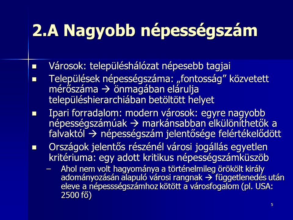 26 Kisvárosok (20 e >): közigazgatási funkció – járásszékhelyek Hagyományos kisvárosi funkció a járási szintű közigazgatási feladatok ellátása Hagyományos kisvárosi funkció a járási szintű közigazgatási feladatok ellátása Késői szocializmus: több ország (Bulgária, Lengyelország, Magyarország, Románia) a háromszintű közigazgatás helyett (megye–járás–település) kétszintű közigazgatás (megye–település)  járások felszámolása  kisvárosok térségi szervező funkciójának vége Késői szocializmus: több ország (Bulgária, Lengyelország, Magyarország, Románia) a háromszintű közigazgatás helyett (megye–járás–település) kétszintű közigazgatás (megye–település)  járások felszámolása  kisvárosok térségi szervező funkciójának vége Igaz: kisvárosi turizmusnak előnye, hogy nincsenek szocialista hivatalépületek településközpontban – szemben pl.