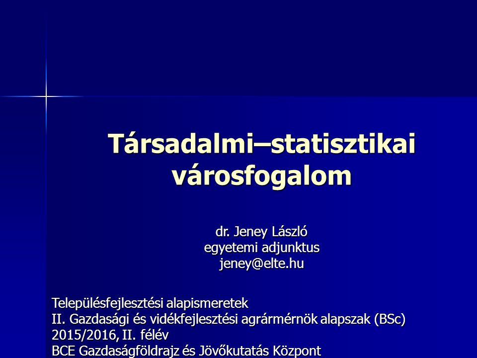 Társadalmi–statisztikai városfogalom Településfejlesztési alapismeretek II.