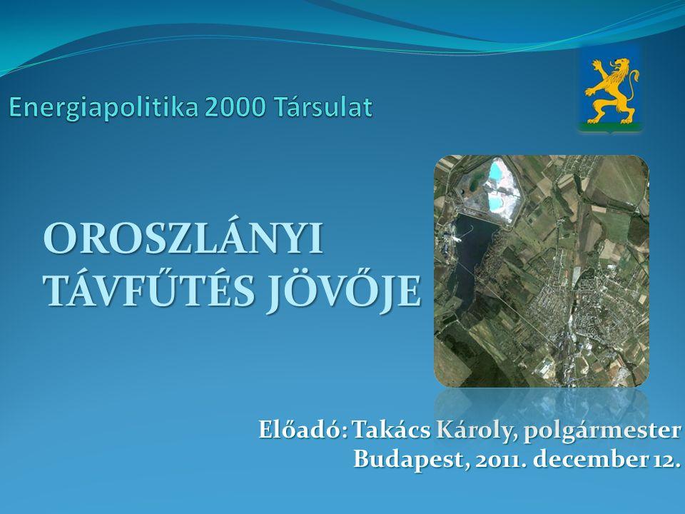 Előadó: Takács Károly, polgármester Budapest, 2011. december 12. OROSZLÁNYI TÁVFŰTÉS JÖVŐJE
