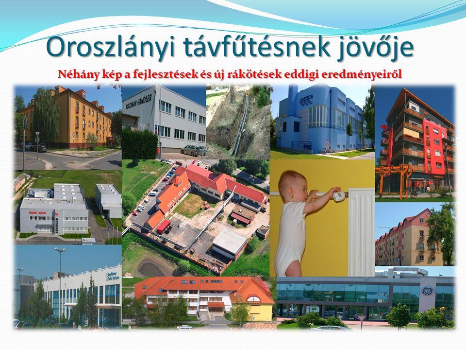 Néhány kép a fejlesztések és új rákötések eddigi eredményeiről Oroszlányi távfűtésnek jövője