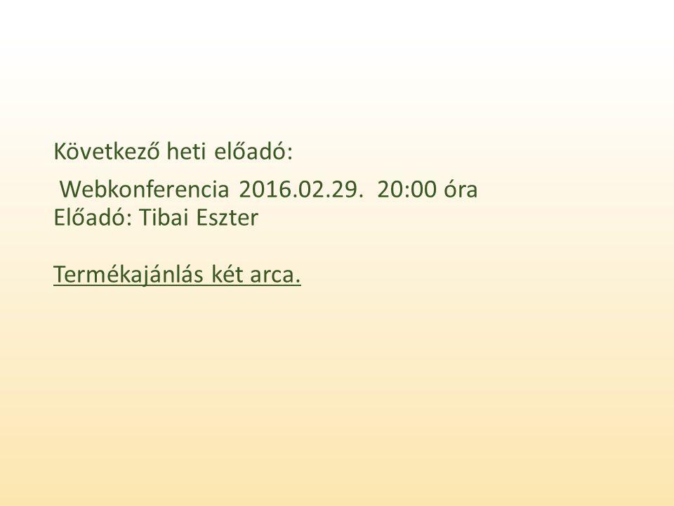Következő heti előadó: Webkonferencia 2016.02.29.
