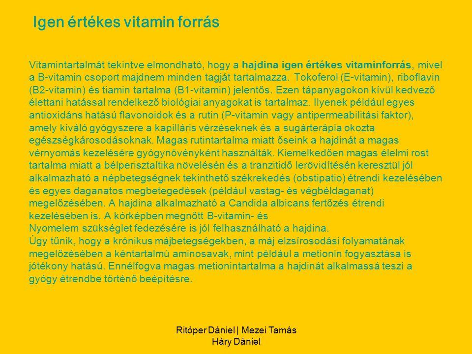 Ritóper Dániel | Mezei Tamás Háry Dániel Vitamintartalmát tekintve elmondható, hogy a hajdina igen értékes vitaminforrás, mivel a B-vitamin csoport majdnem minden tagját tartalmazza.