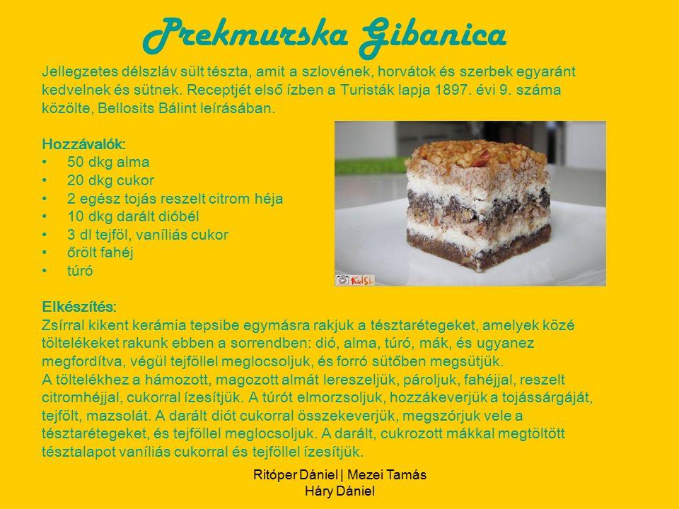 Ritóper Dániel | Mezei Tamás Háry Dániel Prekmurska Gibanica Jellegzetes délszláv sült tészta, amit a szlovének, horvátok és szerbek egyaránt kedvelnek és sütnek.
