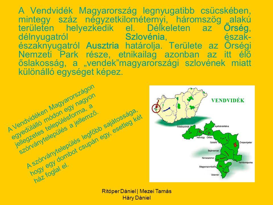 Ritóper Dániel | Mezei Tamás Háry Dániel A Vendvidék Magyarország legnyugatibb csücskében, mintegy száz négyzetkilométernyi, háromszög alakú területen helyezkedik el.