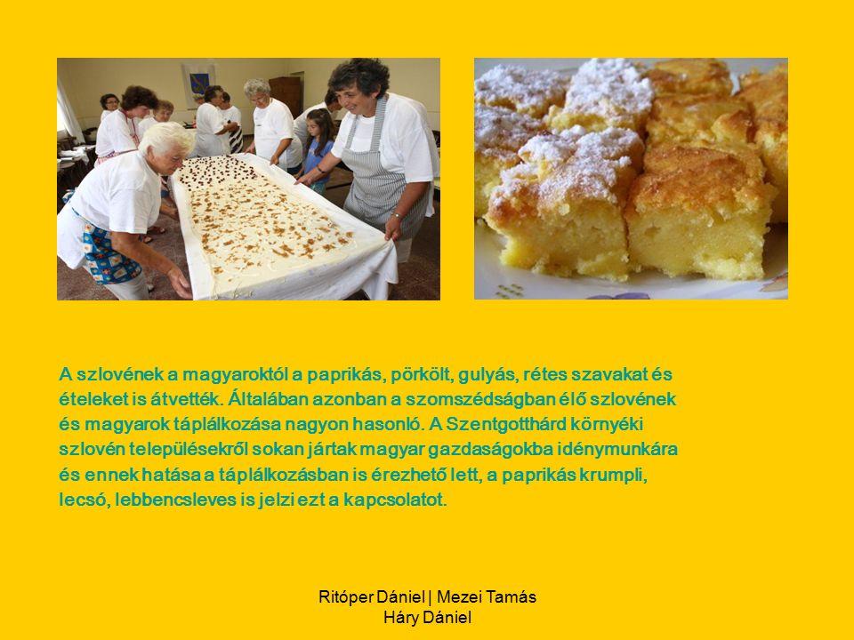 Ritóper Dániel | Mezei Tamás Háry Dániel A szlovének a magyaroktól a paprikás, pörkölt, gulyás, rétes szavakat és ételeket is átvették.