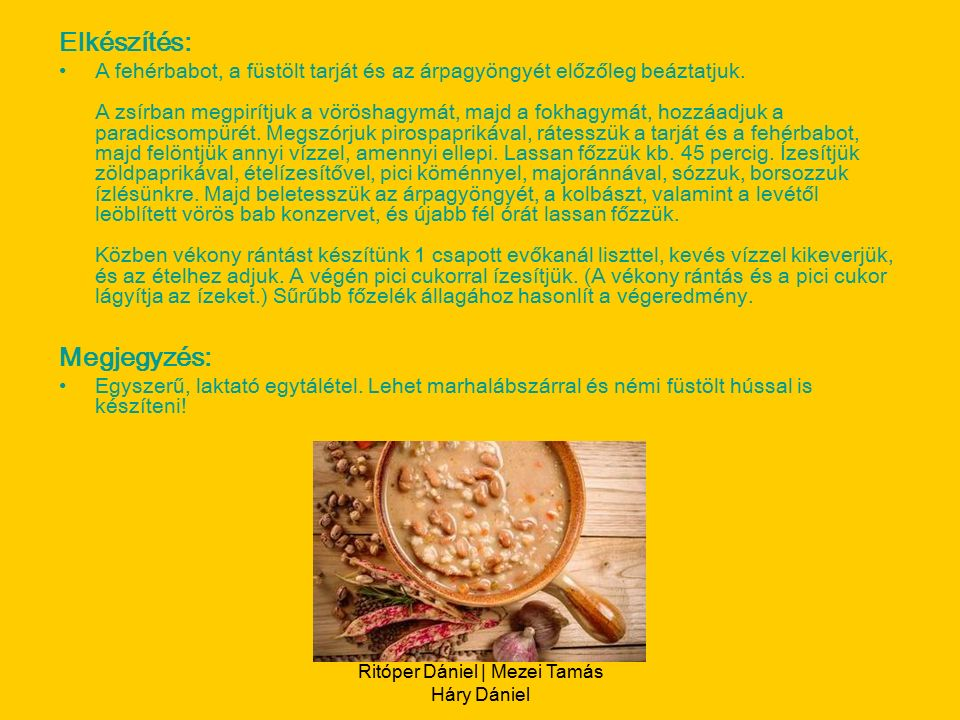 Ritóper Dániel | Mezei Tamás Háry Dániel Elkészítés: A fehérbabot, a füstölt tarját és az árpagyöngyét előzőleg beáztatjuk.