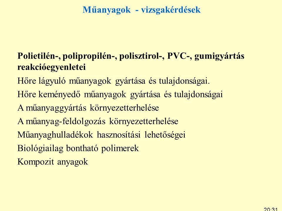 20:33 7:24 Műanyagok - vizsgakérdések Polietilén-, polipropilén-, polisztirol-, PVC-, gumigyártás reakcióegyenletei Hőre lágyuló műanyagok gyártása és tulajdonságai.