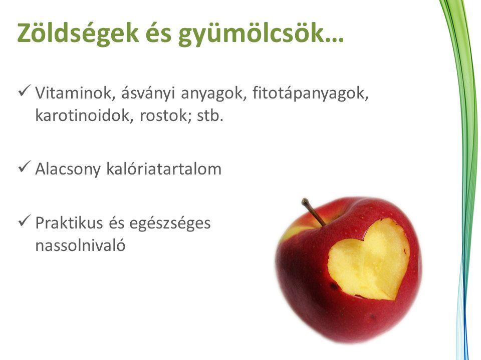 Zöldségek és gyümölcsök… Vitaminok, ásványi anyagok, fitotápanyagok, karotinoidok, rostok; stb. Alacsony kalóriatartalom Praktikus és egészséges nasso