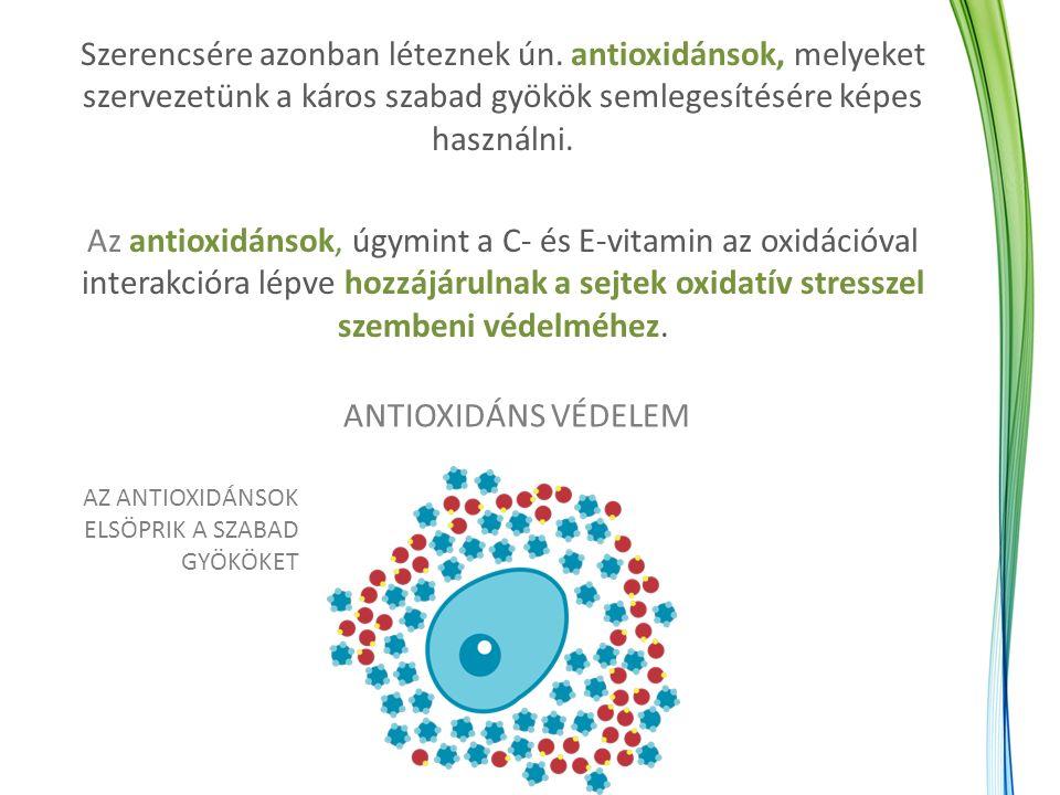 Szerencsére azonban léteznek ún. antioxidánsok, melyeket szervezetünk a káros szabad gyökök semlegesítésére képes használni. Az antioxidánsok, úgymint