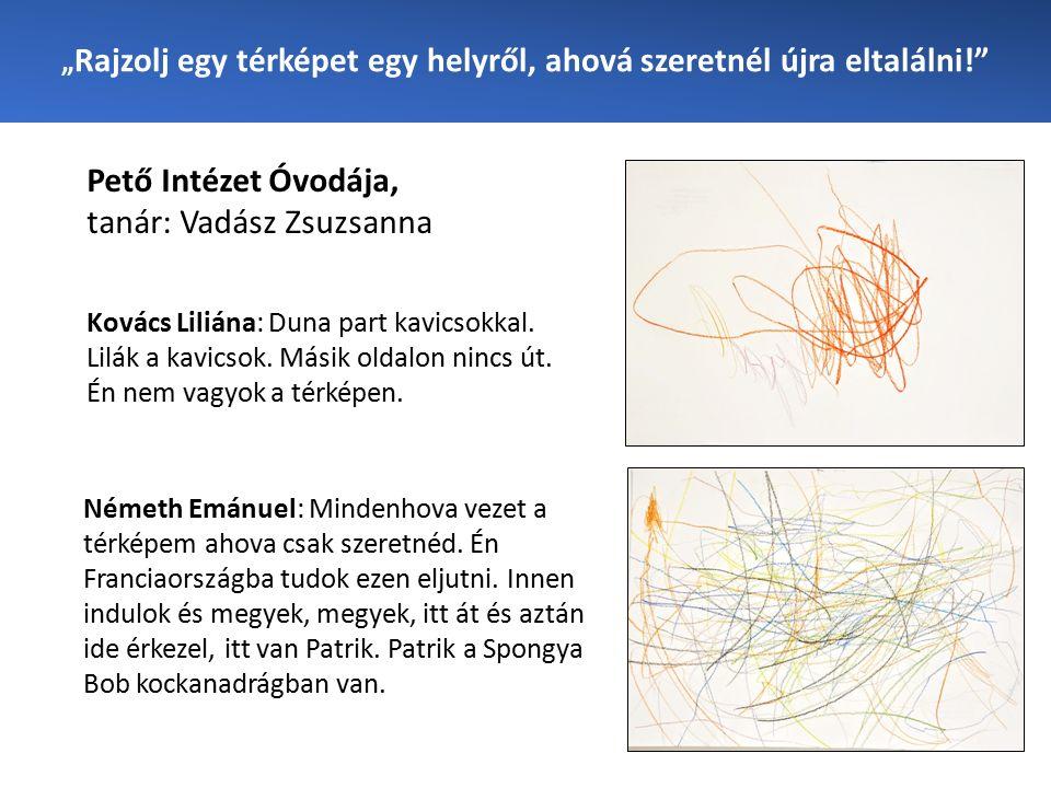 """"""" Rajzolj egy térképet egy helyről, ahová szeretnél újra eltalálni! Pető Intézet Óvodája, tanár: Vadász Zsuzsanna Németh Emánuel: Mindenhova vezet a térképem ahova csak szeretnéd."""