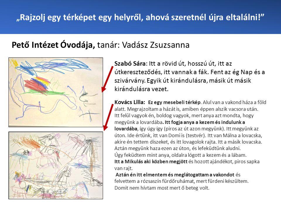 """"""" Rajzolj egy térképet egy helyről, ahová szeretnél újra eltalálni! Pető Intézet Óvodája, tanár: Vadász Zsuzsanna Szabó Sára: Itt a rövid út, hosszú út, itt az útkereszteződés, itt vannak a fák."""