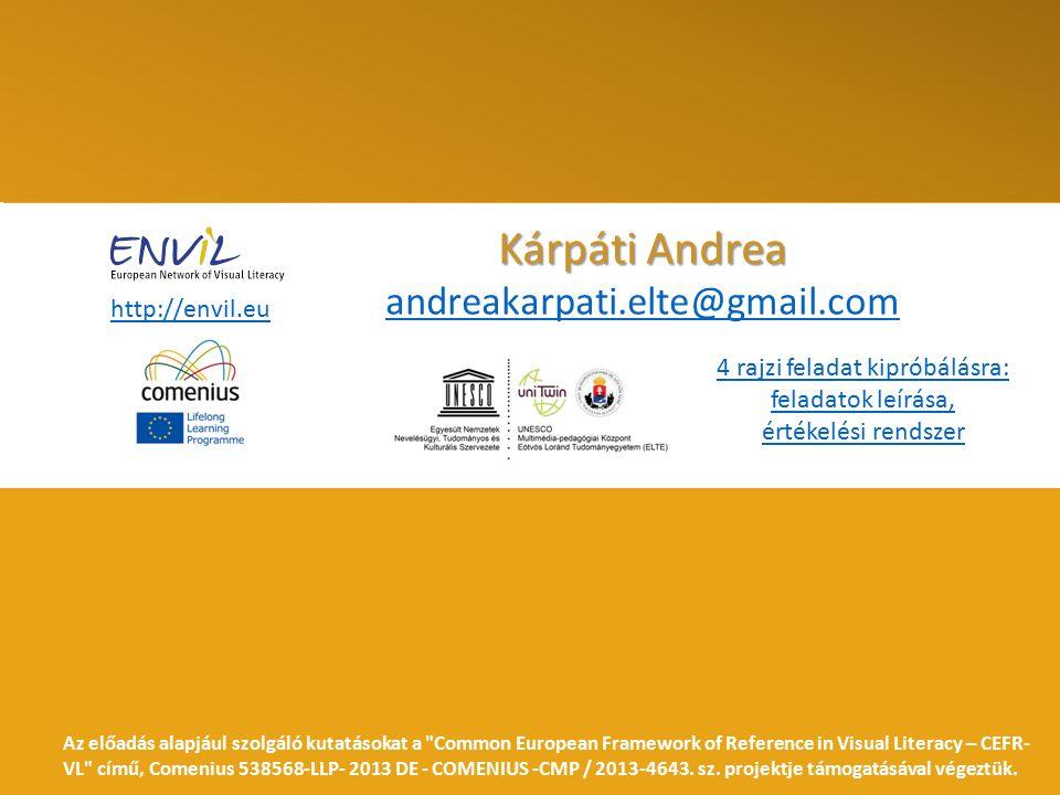 Kárpáti Andrea Kárpáti Andrea andreakarpati.elte@gmail.com andreakarpati.elte@gmail.com http://envil.eu Az előadás alapjául szolgáló kutatásokat a Common European Framework of Reference in Visual Literacy – CEFR- VL című, Comenius 538568-LLP- 2013 DE - COMENIUS -CMP / 2013-4643.