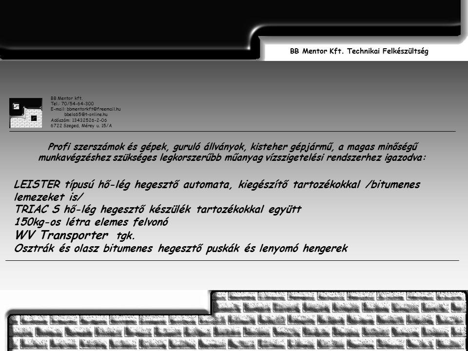 BB Mentor Kft. Technikai Felkészültség BB Mentor kft. Tel.: 70/54-64-300 E-mail: bbmentorkft@freemail.hu bbela65@t-online.hu Adószám: 13432526-2-06 67