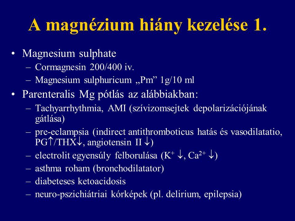 A magnézium hiány kezelése 1. Magnesium sulphate –Cormagnesin 200/400 iv.
