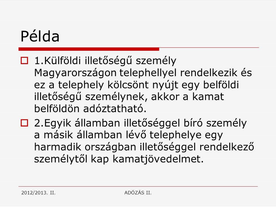 Példa  1.Külföldi illetőségű személy Magyarországon telephellyel rendelkezik és ez a telephely kölcsönt nyújt egy belföldi illetőségű személynek, akkor a kamat belföldön adóztatható.
