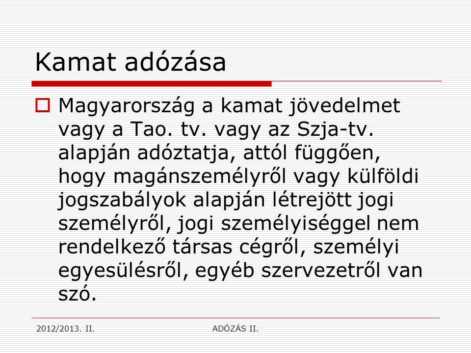 Külföldi magánszemély kamatadója  Ha a kamat jövedelmet külföldi illetőségű magánszemély szerzi meg Magyarországon, és a magánszemély nyilatkozata vagy egyéb körülmény alapján megállapítható, hogy nem rendelkezik a magánszemély Magyarországon olyan állandó berendezéssel, amelynek a kamat jövedelem betudható lenne, akkor az Szja-tv.