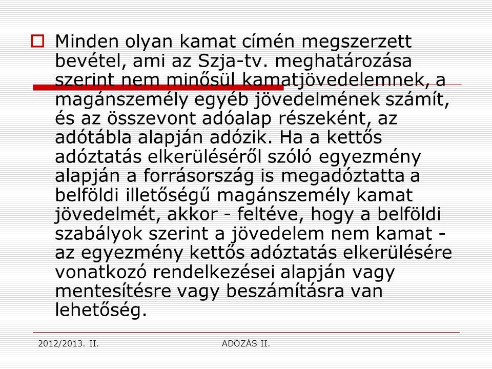  Minden olyan kamat címén megszerzett bevétel, ami az Szja-tv.