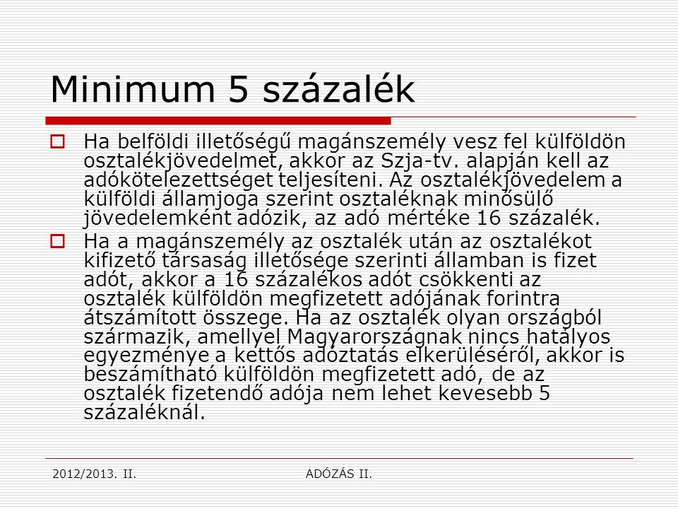 Minimum 5 százalék  Ha belföldi illetőségű magánszemély vesz fel külföldön osztalékjövedelmet, akkor az Szja-tv.