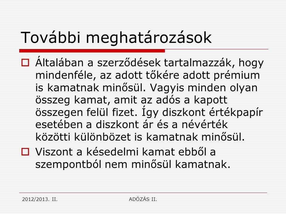 Belföldi illetőségű magánszemély  Ha belföldi illetőségű magánszemély kap külföldről kamatjövedelmet, akkor az Szja- tv.