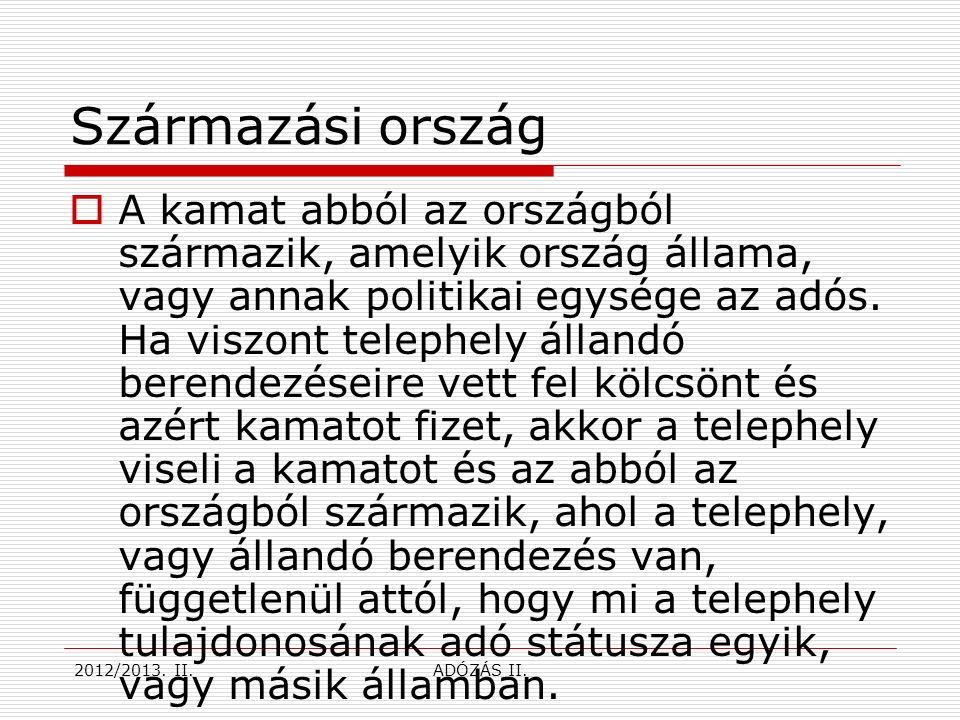 Telephely nélküli külföldi  Ha a kamatot Magyarországon nem telephelynek betudható nyereségként realizálja egy külföldi jogszabályok alapján létrejött jogi személy, jogi személyiséggel nem rendelkező társas cég, személyi egyesülés, egyéb szervezet, akkor az adókötelezettséget a Tao.