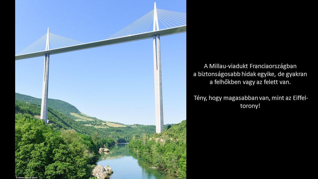 A Millau-viadukt Franciaországban a biztonságosabb hidak egyike, de gyakran a felhőkben vagy az felett van.