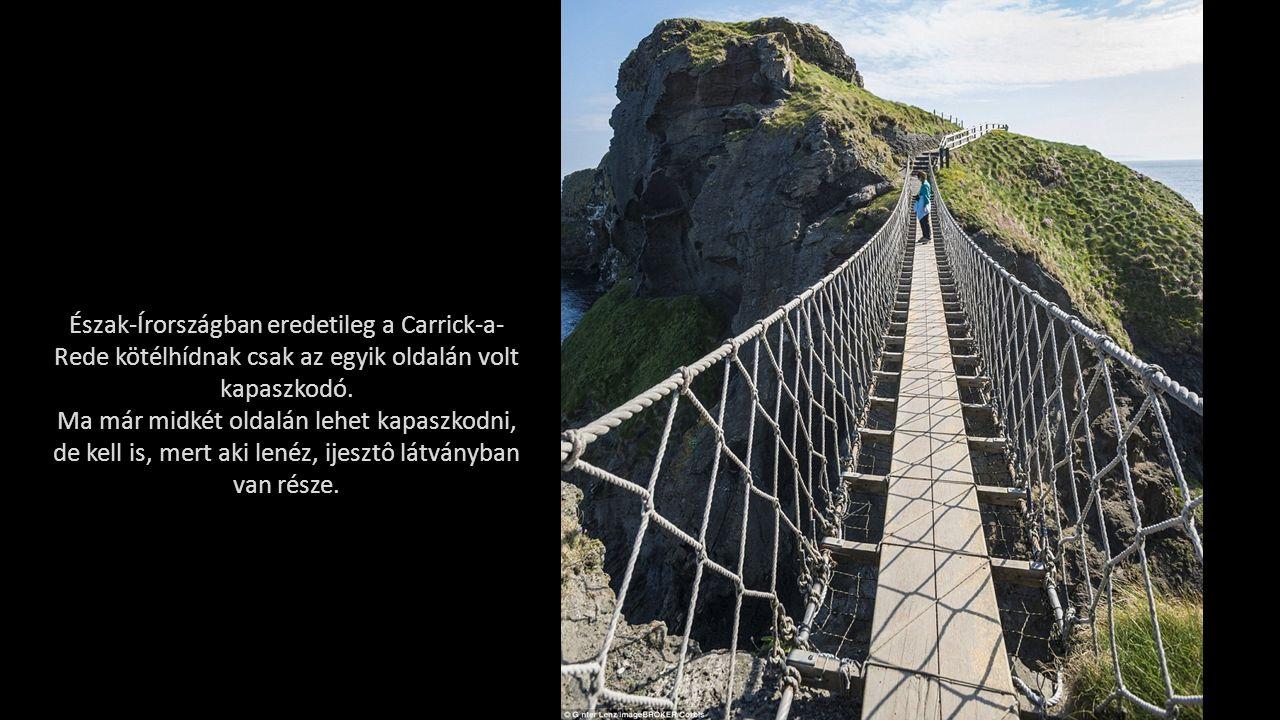 Észak-Írországban eredetileg a Carrick-a- Rede kötélhídnak csak az egyik oldalán volt kapaszkodó.