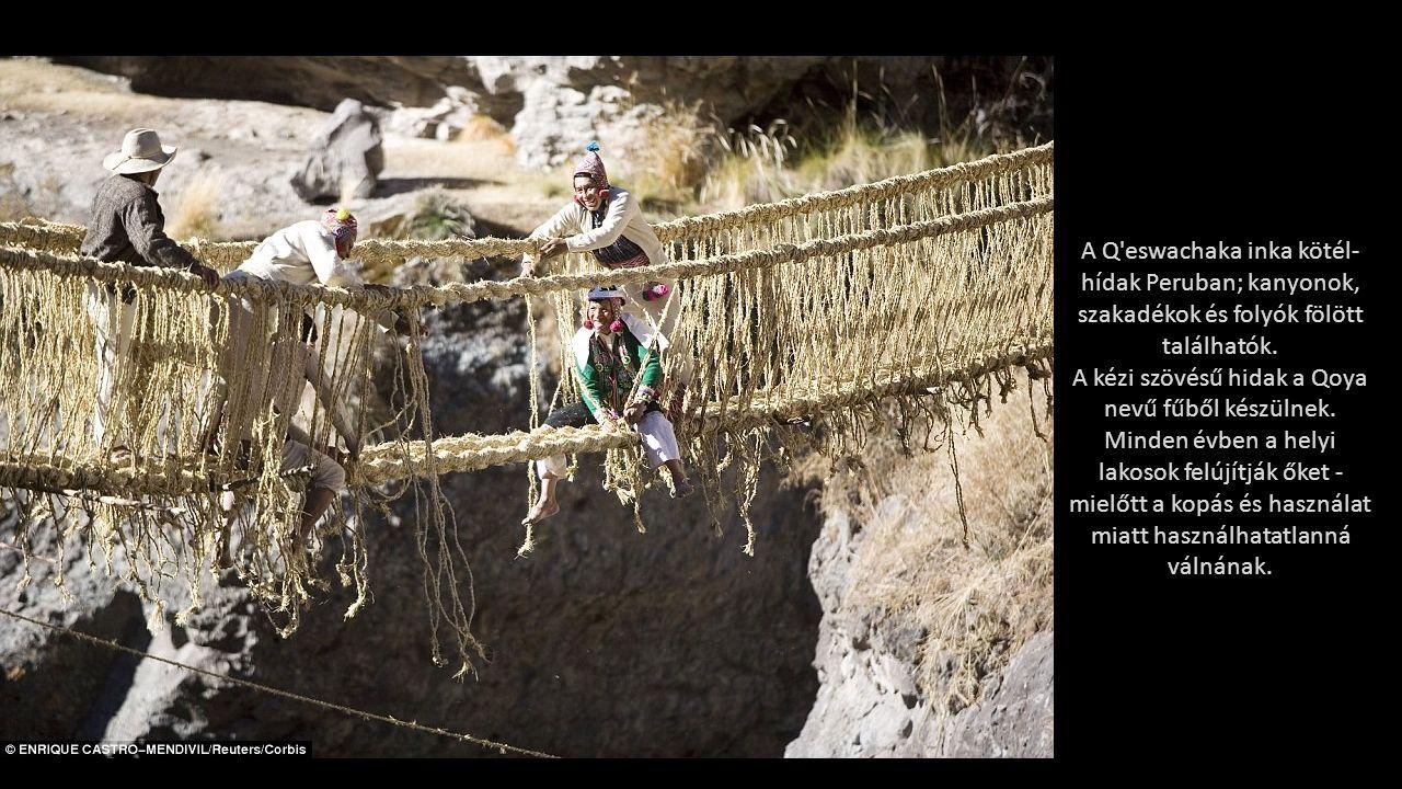 A Q eswachaka inka kötél- hídak Peruban; kanyonok, szakadékok és folyók fölött találhatók.