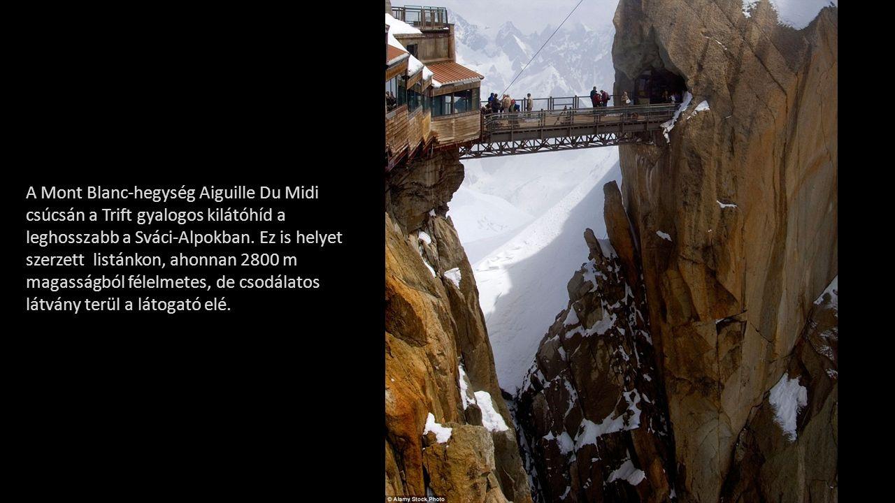 A Mont Blanc-hegység Aiguille Du Midi csúcsán a Trift gyalogos kilátóhíd a leghosszabb a Sváci-Alpokban.