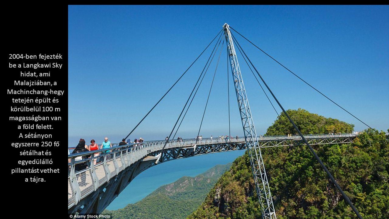 2004-ben fejezték be a Langkawi Sky hidat, ami Malajziában, a Machinchang-hegy tetején épült és körülbelül 100 m magasságban van a föld felett.