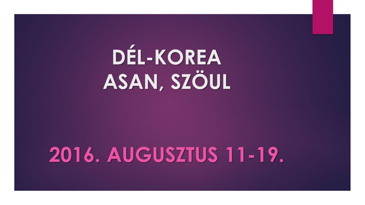DÉL-KOREA ASAN, SZÖUL 2016. AUGUSZTUS 11-19.