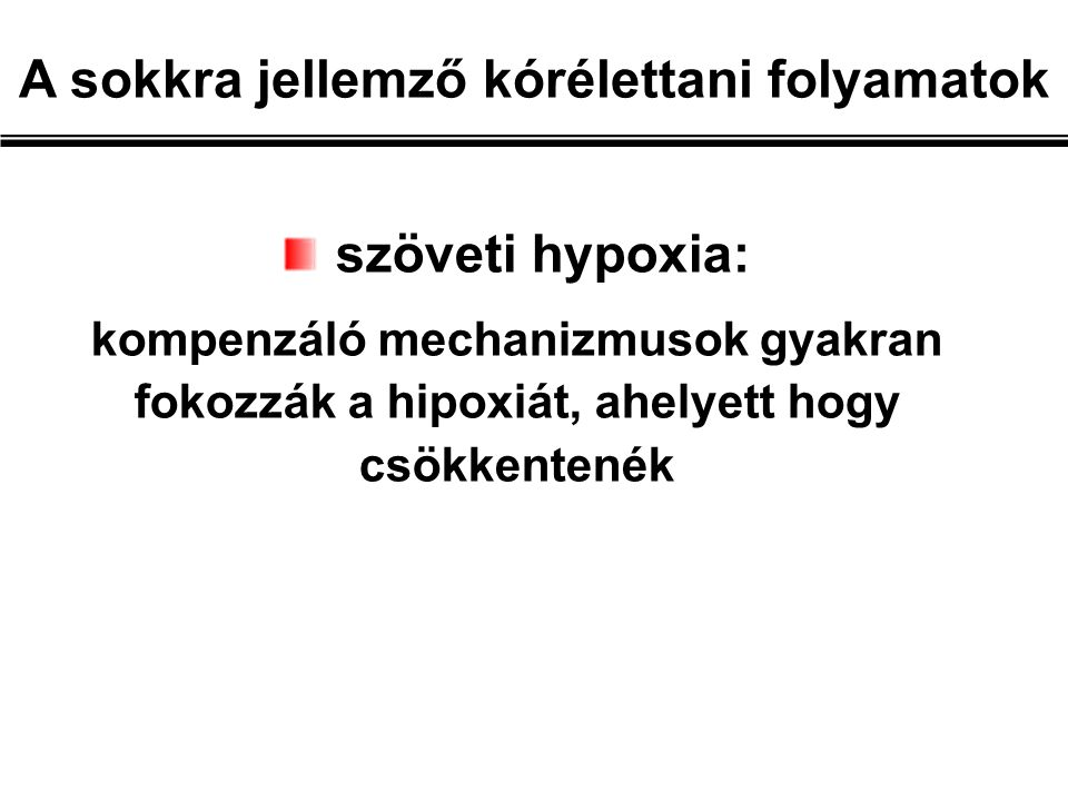 szöveti hypoxia: kompenzáló mechanizmusok gyakran fokozzák a hipoxiát, ahelyett hogy csökkentenék A sokkra jellemző kórélettani folyamatok