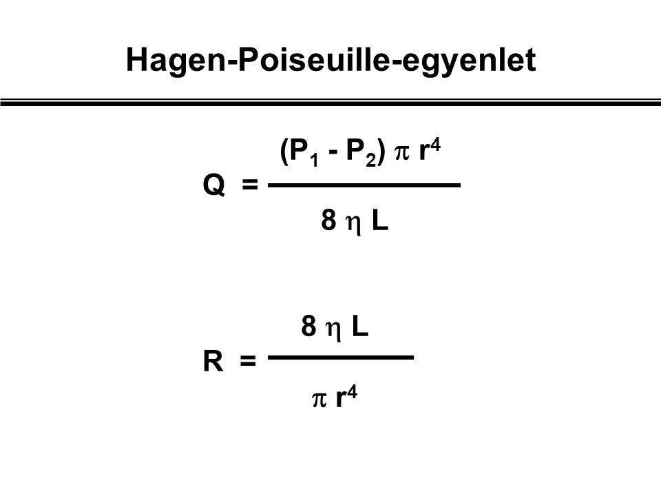 (P 1 - P 2 )  r 4 Q = 8  L R =  r 4 Hagen-Poiseuille-egyenlet