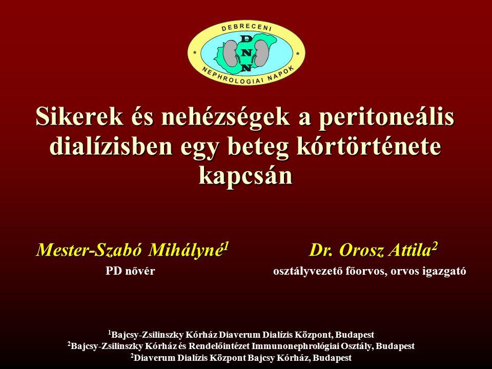 Sikerek és nehézségek a peritoneális dialízisben egy beteg kórtörténete kapcsán 1 1 Bajcsy-Zsilinszky Kórház Diaverum Dialízis Központ, Budapest 2 2 B