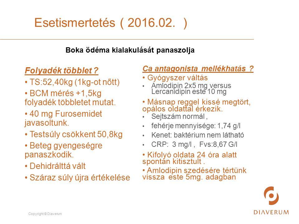 Copyright © Diaverum Folyadék többlet ? TS:52,40kg (1kg-ot nőtt) BCM mérés +1,5kg folyadék többletet mutat. 40 mg Furosemidet javasoltunk. Testsúly cs