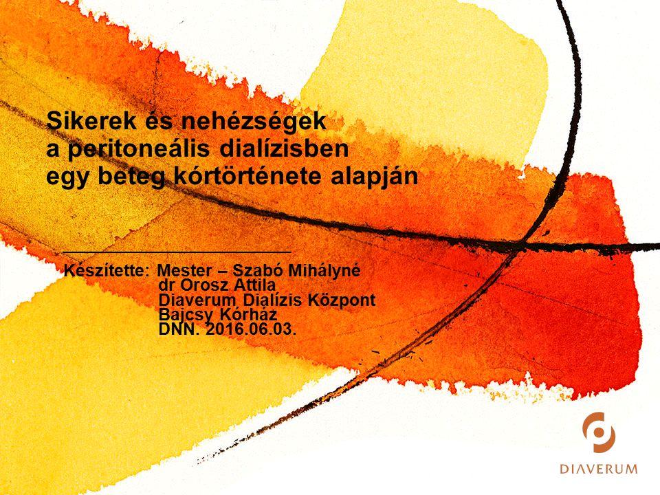 Copyright © Diaverum Készítette: Mester – Szabó Mihályné dr Orosz Attila Diaverum Dialízis Központ Bajcsy Kórház DNN. 2016.06.03. Sikerek és nehézsége