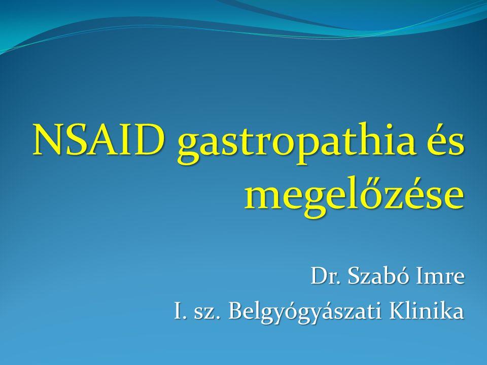 NSAID gastropathia és megelőzése Dr. Szabó Imre I. sz. Belgyógyászati Klinika