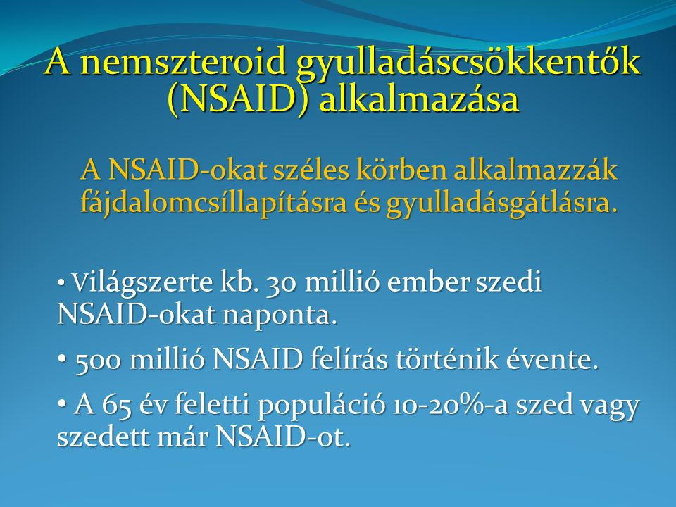 A nemszteroid gyulladáscsökkentők (NSAID) alkalmazása A NSAID-okat széles körben alkalmazzák fájdalomcsíllapításra és gyulladásgátlásra.