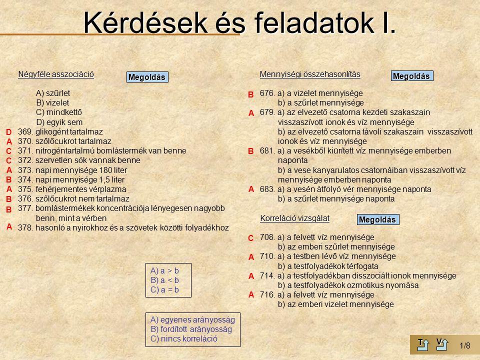 Kérdések és feladatok I. Négyféle asszociáció A) szűrlet B) vizelet C) mindkettő D) egyik sem 369.