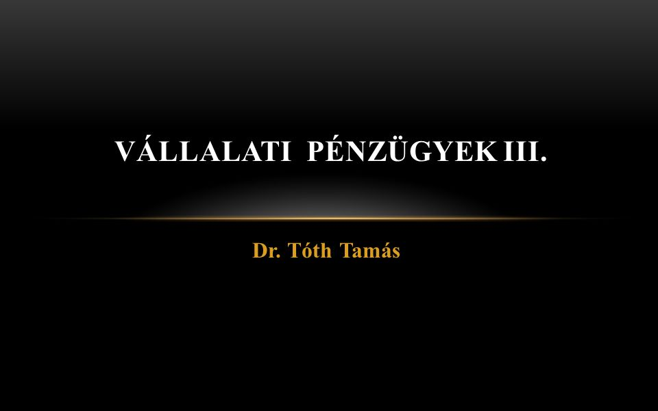 Dr.Tóth Tamás Vállalati pénzügyek III. 12 I.2.