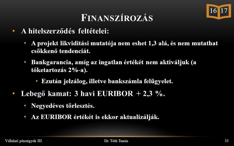 Dr. Tóth Tamás Vállalati pénzügyek III.33 A hitelszerződés feltételei: A projekt likviditási mutatója nem eshet 1,3 alá, és nem mutathat csökkenő tend