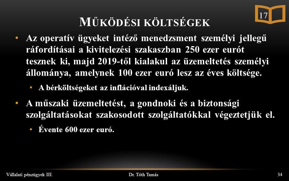 Dr. Tóth Tamás Vállalati pénzügyek III.34 Az operatív ügyeket intéző menedzsment személyi jellegű ráfordításai a kivitelezési szakaszban 250 ezer euró