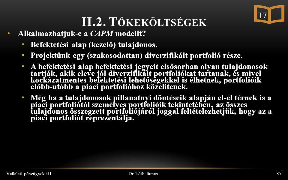 Dr. Tóth Tamás Vállalati pénzügyek III.35 Alkalmazhatjuk-e a CAPM modellt.