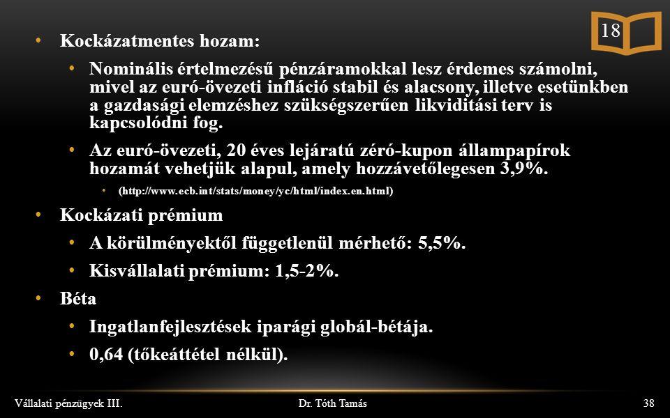 Dr. Tóth Tamás Vállalati pénzügyek III.38 Kockázatmentes hozam: Nominális értelmezésű pénzáramokkal lesz érdemes számolni, mivel az euró-övezeti inflá